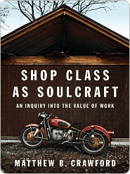 Shop Class as Soulcraft by Mathew Crawford